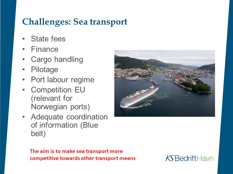 Challenges: Sea transport State fees Finance Cargo handling Pilotage Port labour regime Competition EU (relevant for Norwegian ports) Adequate coordin