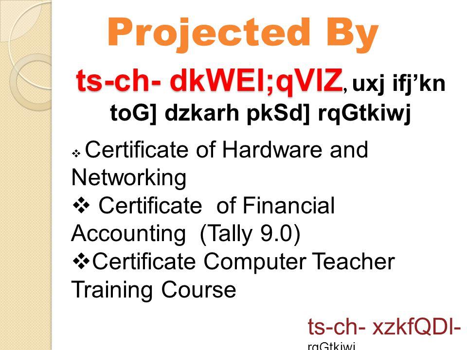 Projected By ts-ch- xzkfQDl- rqGtkiwj ts-ch- dkWEI;qVlZ ts-ch- dkWEI;qVlZ, uxj ifj'kn toG] dzkarh pkSd] rqGtkiwj  Certificate of Hardware and Network