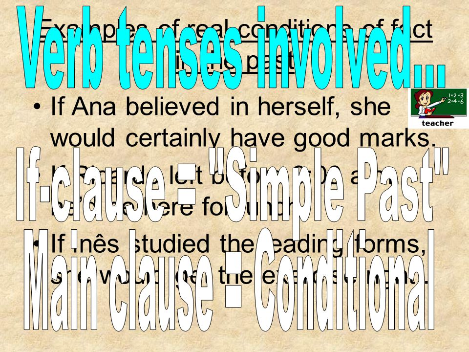 Examples of real conditions of fact in the past If Ana believed in herself, she would certainly have good marks.
