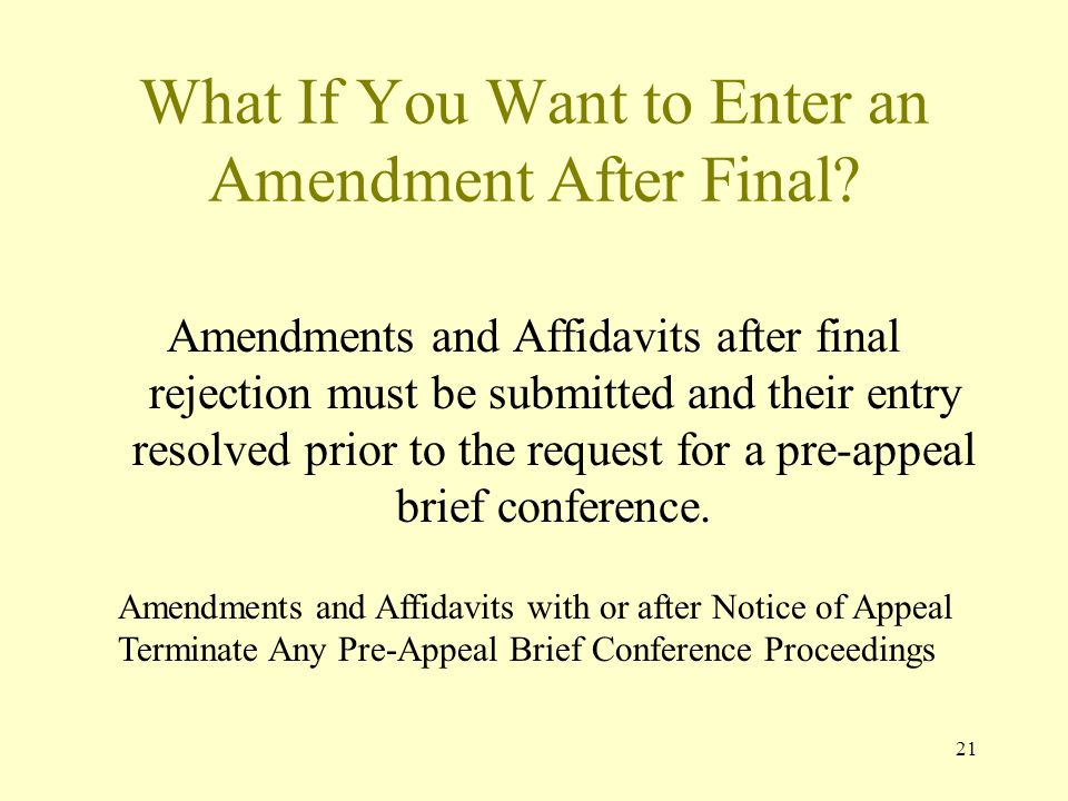 21 What If You Want to Enter an Amendment After Final.