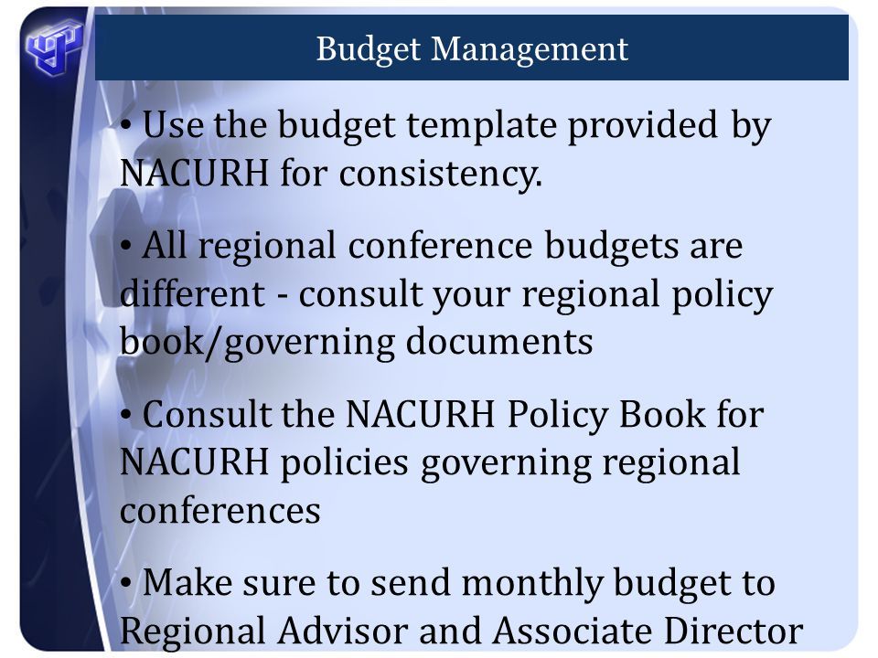 Budget Management Use the budget template provided by NACURH for consistency.