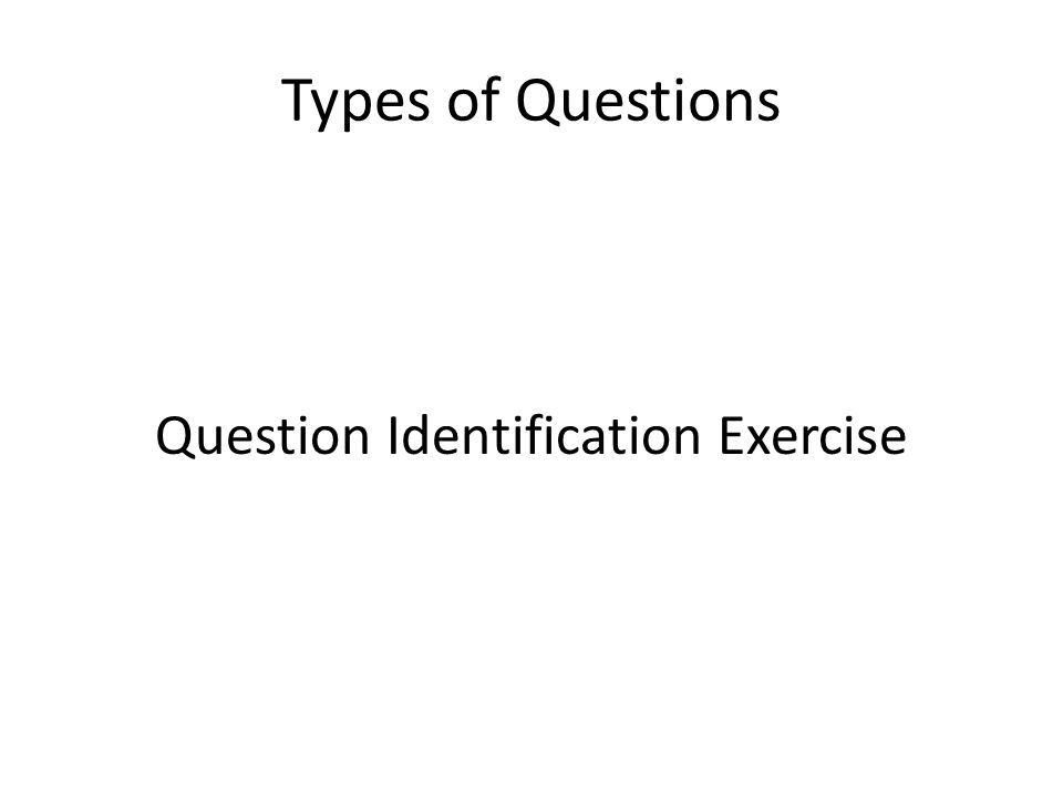 Types of Questions Question Identification Exercise