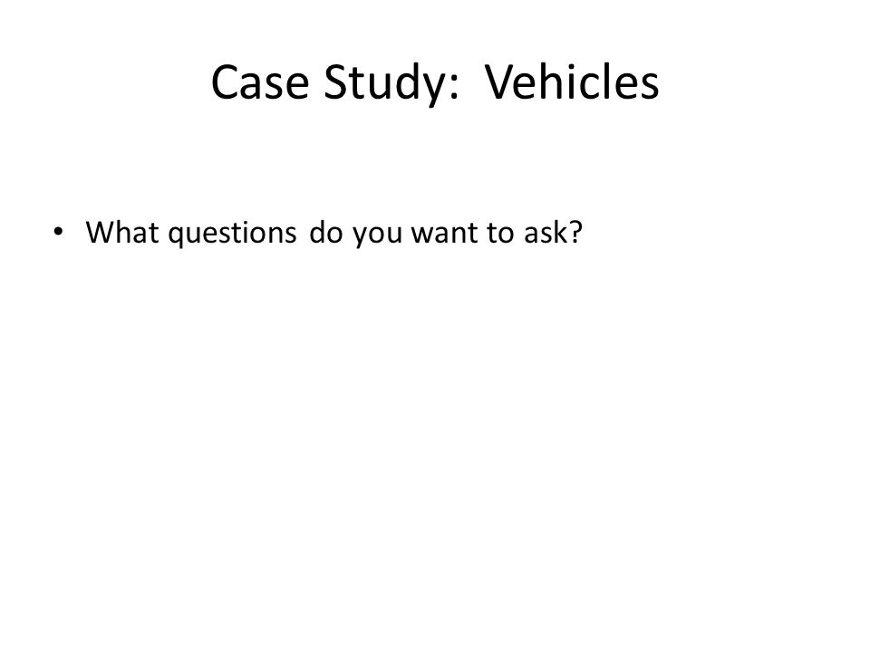 Case Study: Vehicles What questions do you want to ask