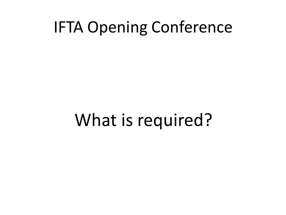IFTA Opening Conference What is required