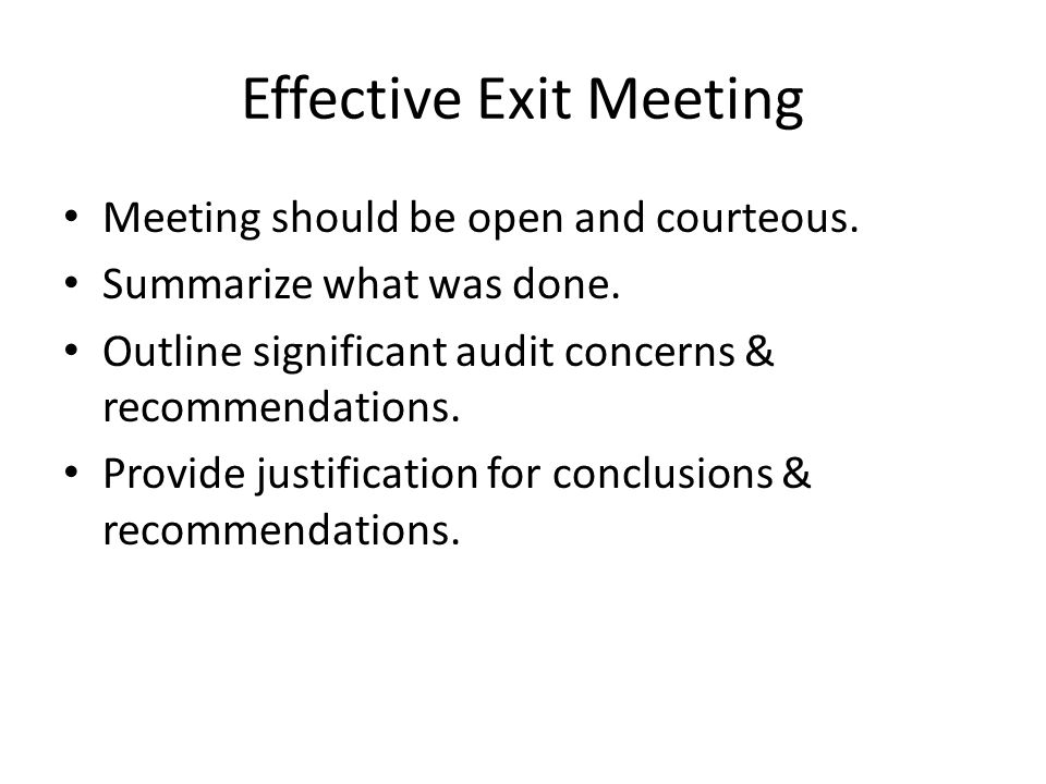 Effective Exit Meeting Meeting should be open and courteous.