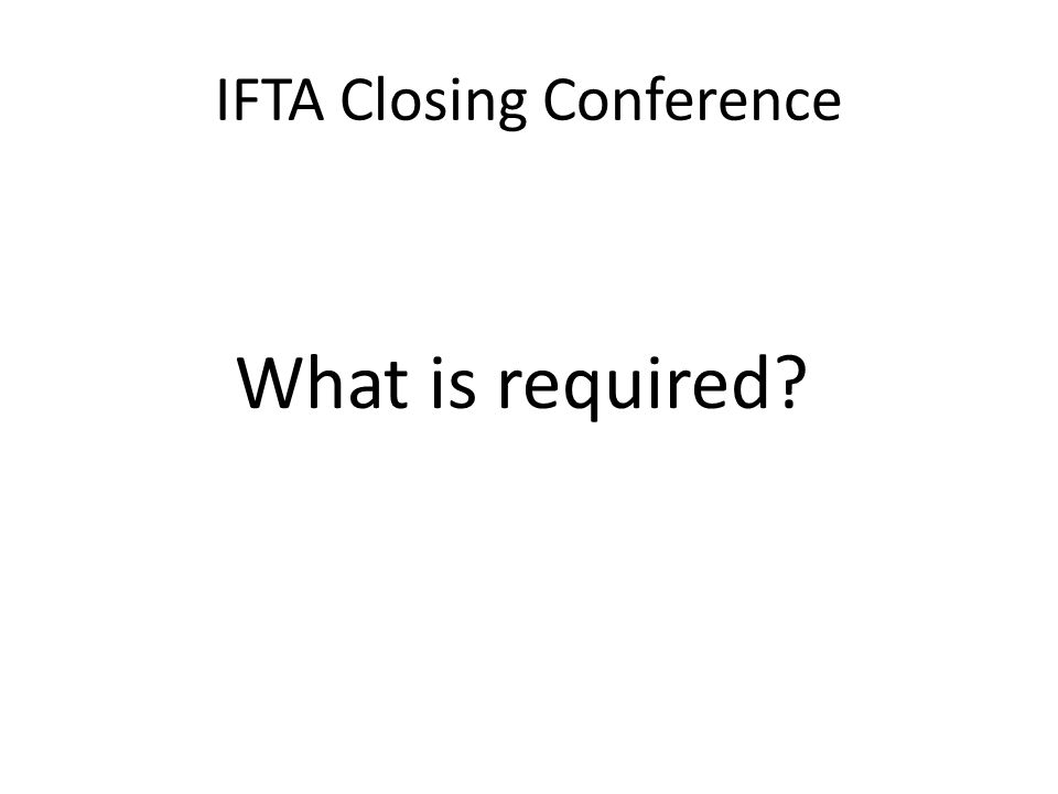 IFTA Closing Conference What is required