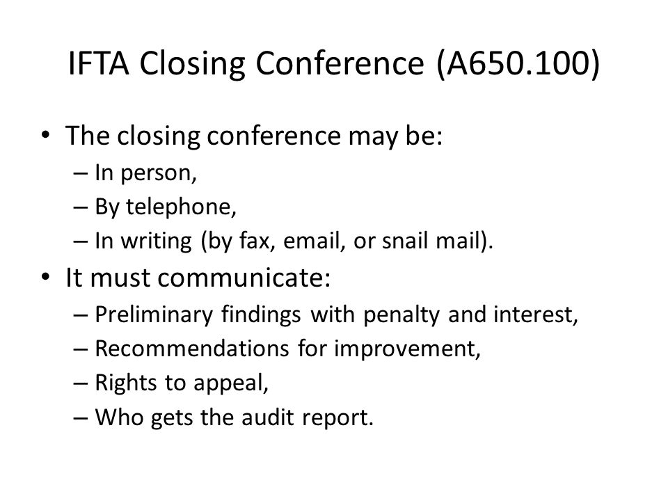 IFTA Closing Conference (A650.100) The closing conference may be: – In person, – By telephone, – In writing (by fax, email, or snail mail).