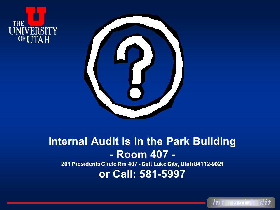 Internal Audit Internal Audit is in the Park Building - Room 407 - 201 Presidents Circle Rm 407 - Salt Lake City, Utah 84112-9021 or Call: 581-5997