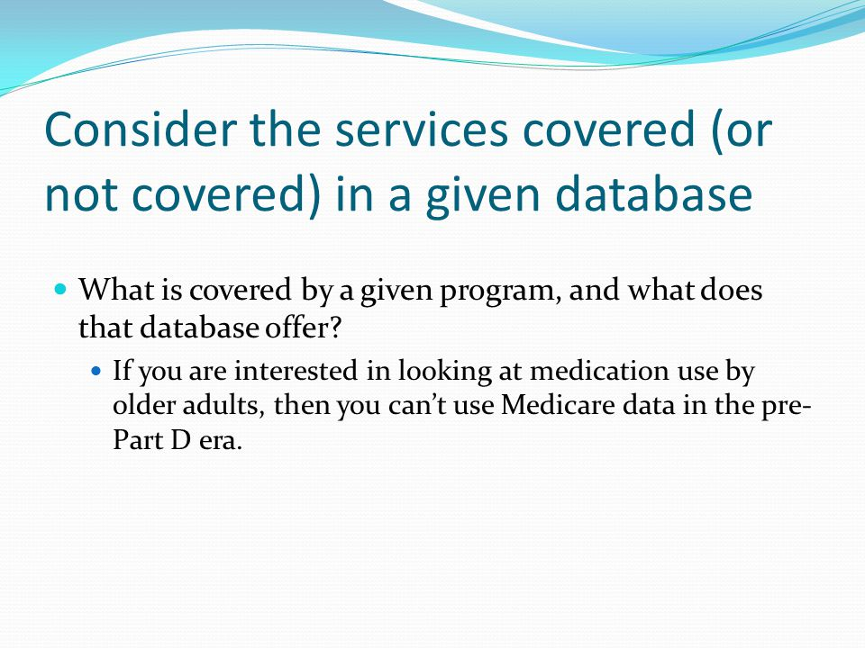 Consider the services covered (or not covered) in a given database What is covered by a given program, and what does that database offer.