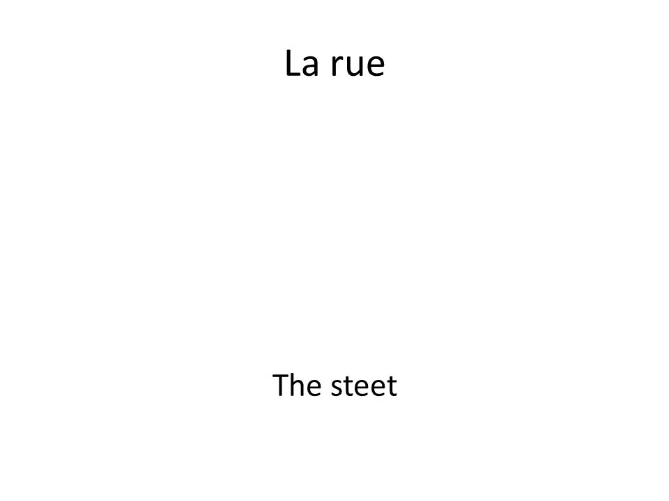 La rue The steet