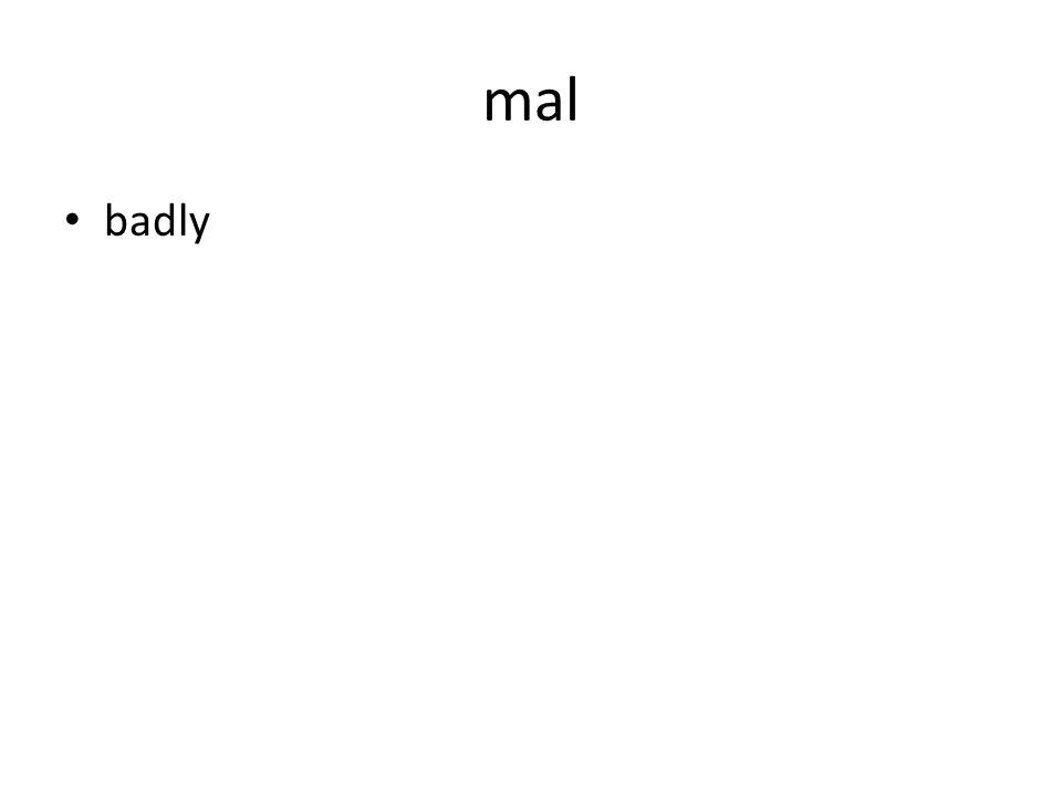mal badly