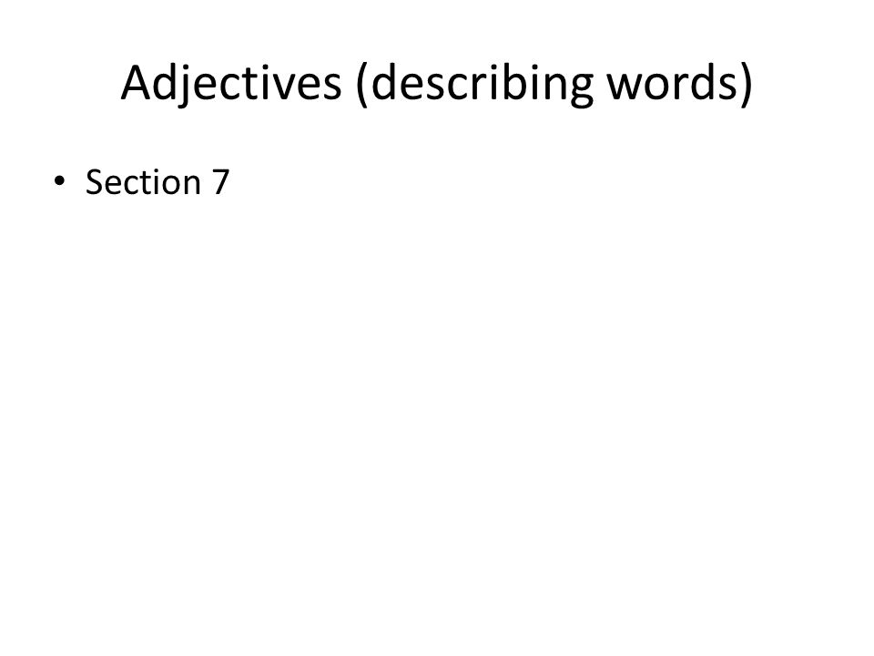 Adjectives (describing words) Section 7