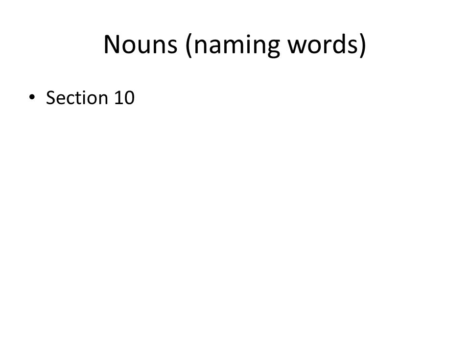 Nouns (naming words) Section 10