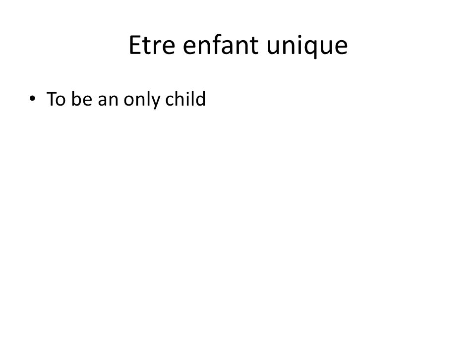 Etre enfant unique To be an only child