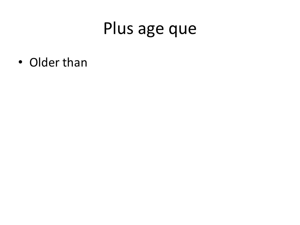 Plus age que Older than