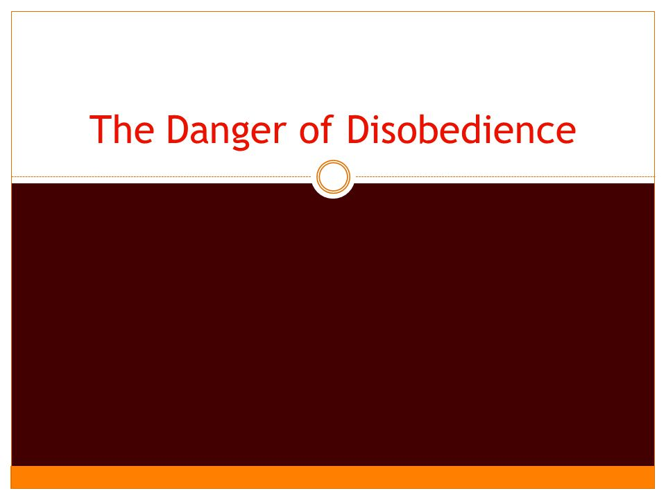 The Danger of Disobedience
