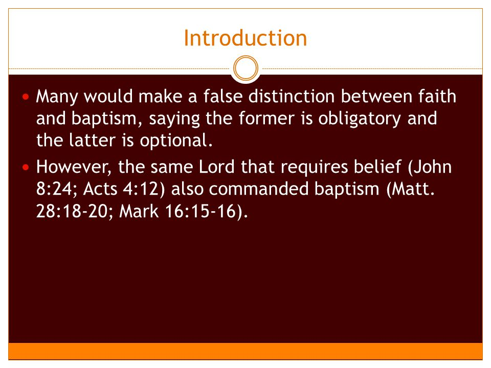 Introduction Many would make a false distinction between faith and baptism, saying the former is obligatory and the latter is optional.