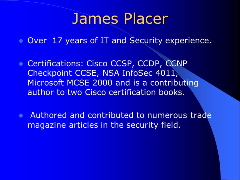 James Placer Over 17 years of IT and Security experience.