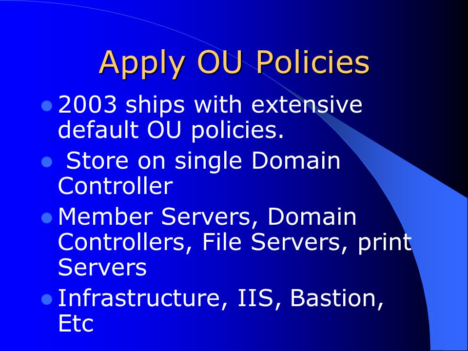 Apply OU Policies 2003 ships with extensive default OU policies.