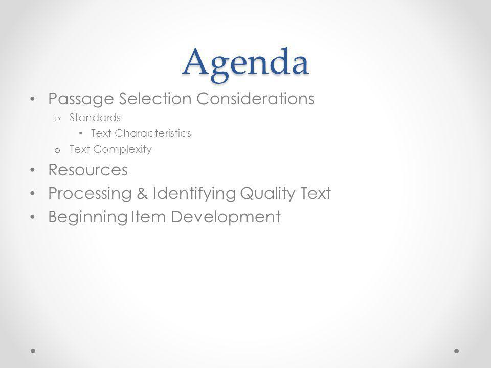 Agenda Passage Selection Considerations o Standards Text Characteristics o Text Complexity Resources Processing & Identifying Quality Text Beginning Item Development
