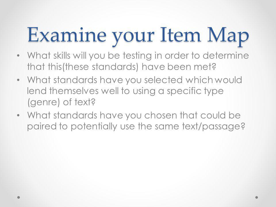 Examine your Item Map What skills will you be testing in order to determine that this(these standards) have been met.