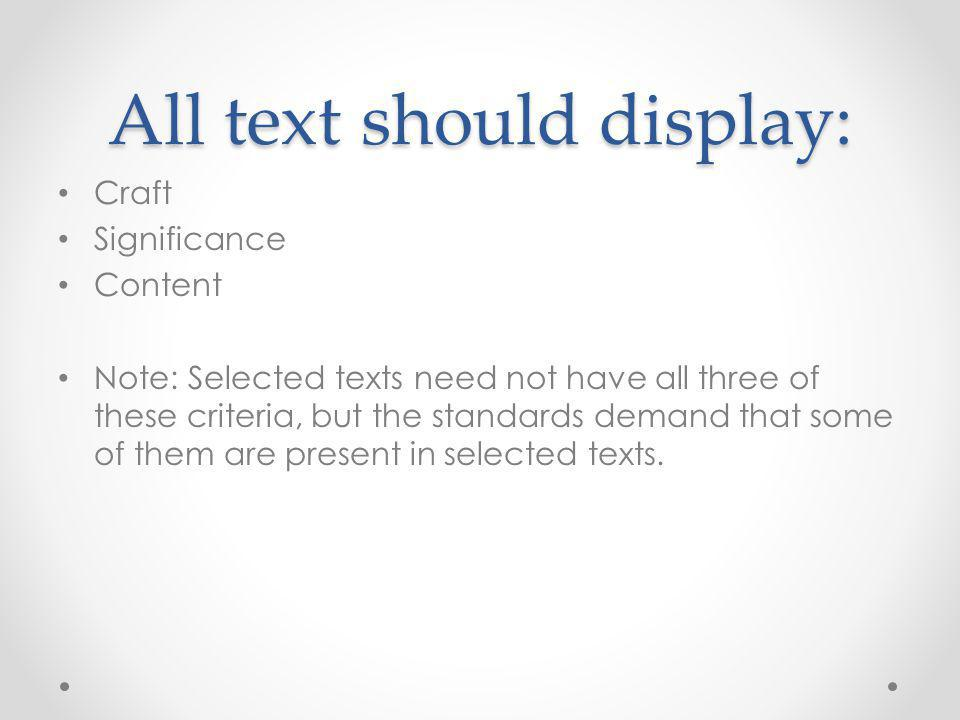 All text should display: Craft Significance Content Note: Selected texts need not have all three of these criteria, but the standards demand that some of them are present in selected texts.