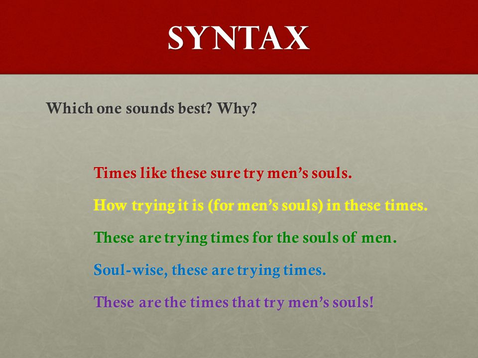 SYNTAX Which one sounds best. Why. Times like these sure try men's souls.