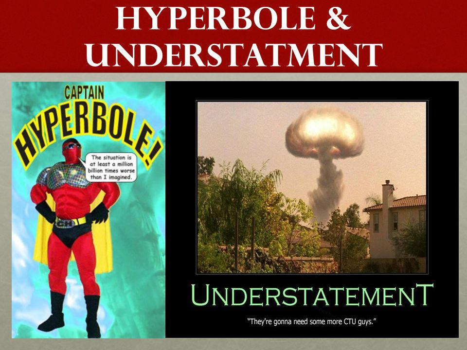 HYPERBOLE & UNDERSTATMENT