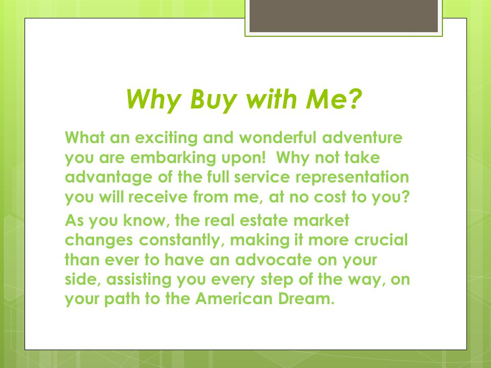 Why Buy with Me. What an exciting and wonderful adventure you are embarking upon.
