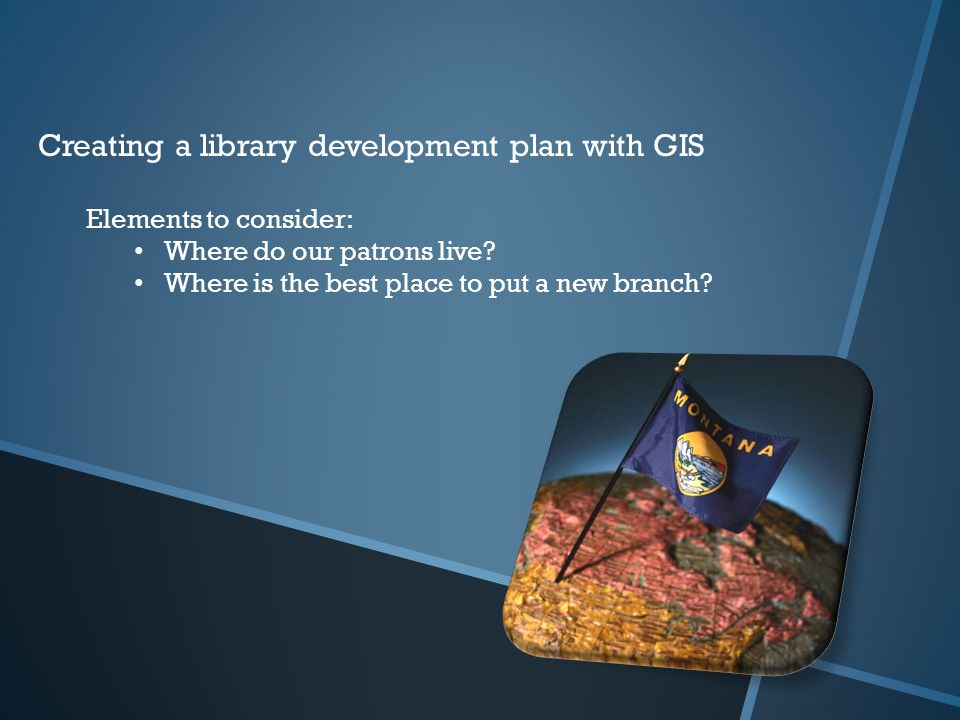 Creating a library development plan with GIS Elements to consider: Where do our patrons live.