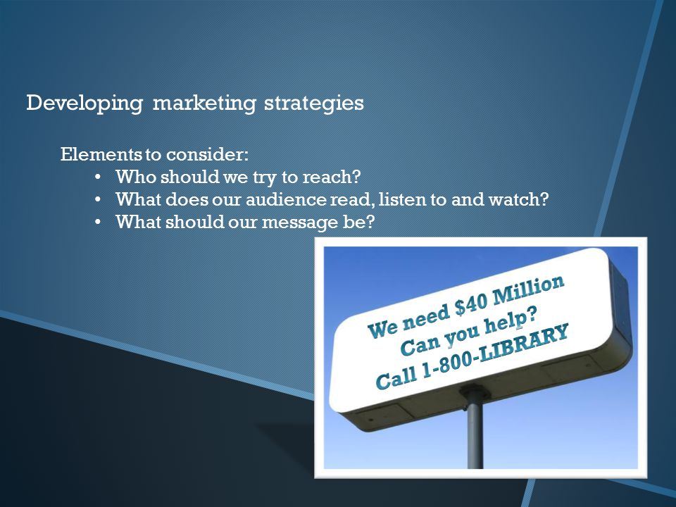 Developing marketing strategies Elements to consider: Who should we try to reach.