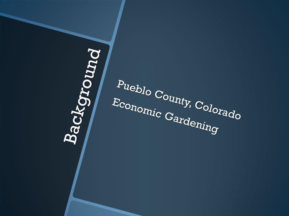 Background Pueblo County, Colorado Economic Gardening
