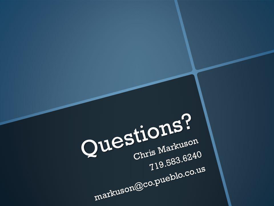 Questions? Chris Markuson 719.583.6240markuson@co.pueblo.co.us