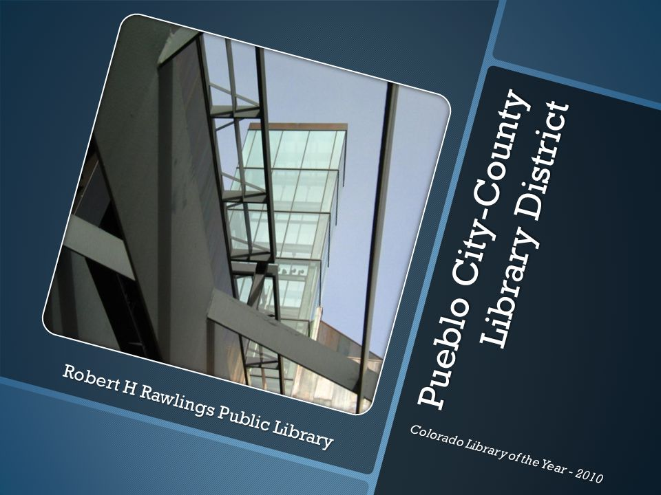 Pueblo City-County Library District Robert H Rawlings Public Library Colorado Library of the Year - 2010