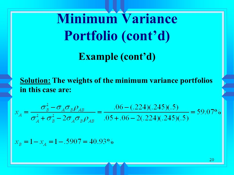 20 Minimum Variance Portfolio (cont'd) Example (cont'd) Solution: The weights of the minimum variance portfolios in this case are: