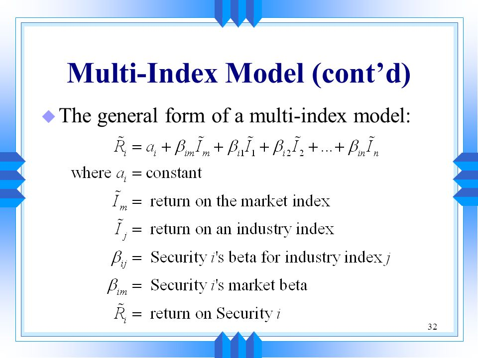 32 Multi-Index Model (cont'd) u The general form of a multi-index model: