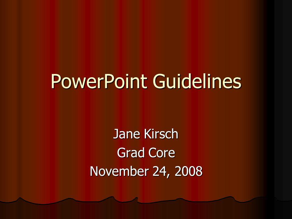 PowerPoint Guidelines Jane Kirsch Grad Core November 24, 2008