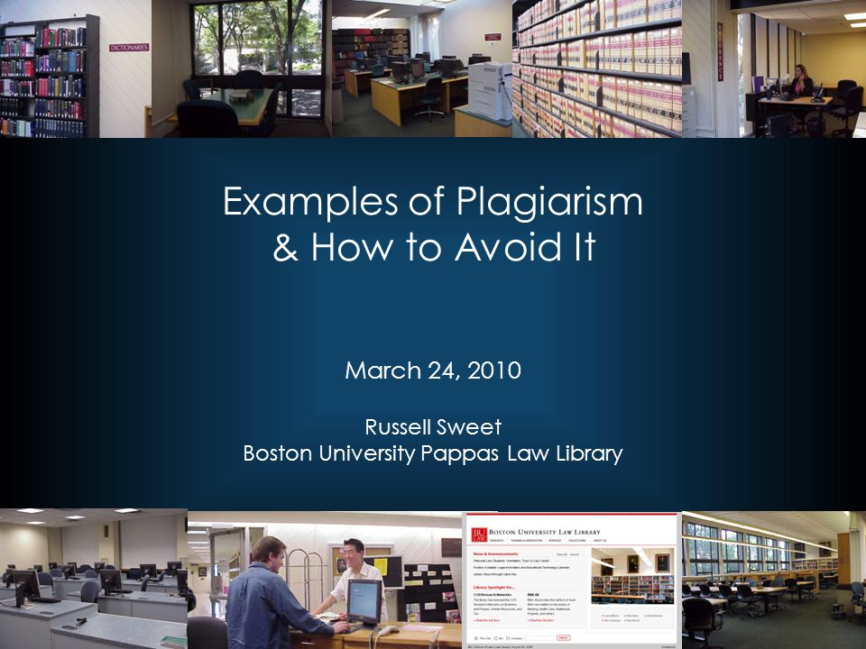 Examples of Plagiarism & How to Avoid It March 24, 2010 Russell Sweet Boston University Pappas Law Library