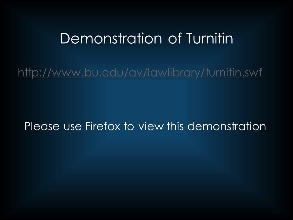 Demonstration of Turnitin http://www.bu.edu/av/lawlibrary/turnitin.swf Please use Firefox to view this demonstration