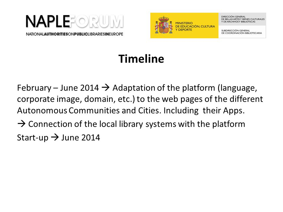 Timeline February – June 2014  Adaptation of the platform (language, corporate image, domain, etc.) to the web pages of the different Autonomous Comm