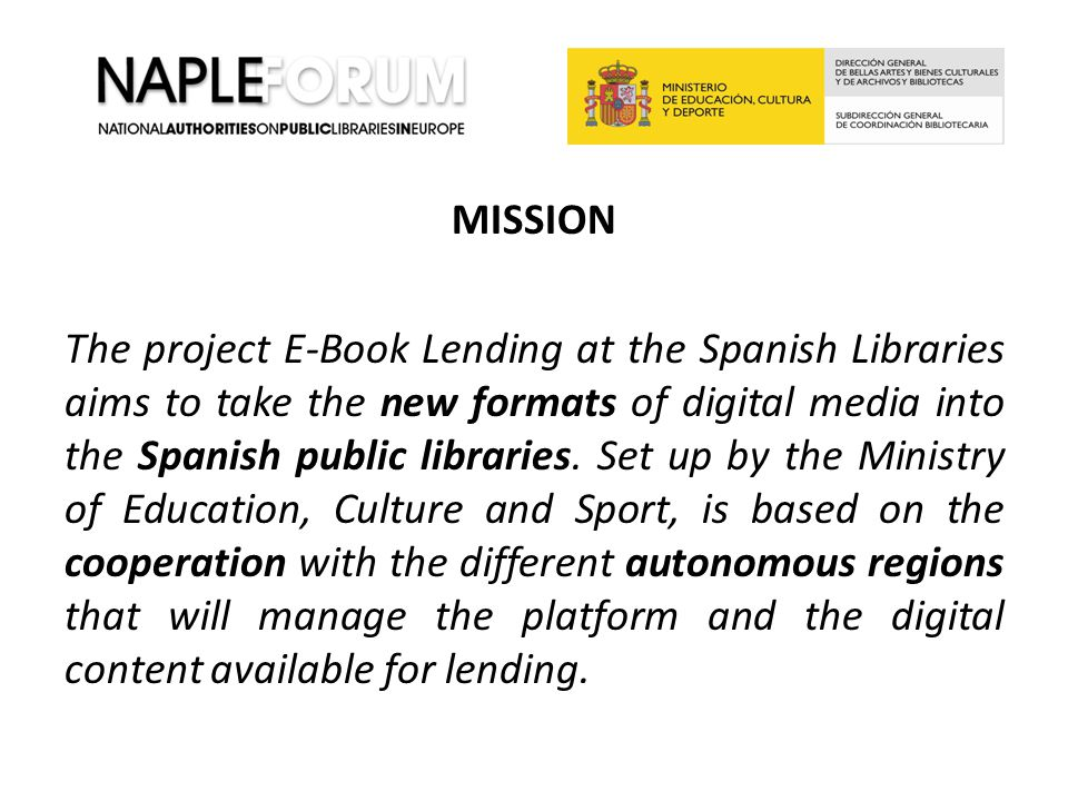 MISSION The project E-Book Lending at the Spanish Libraries aims to take the new formats of digital media into the Spanish public libraries. Set up by