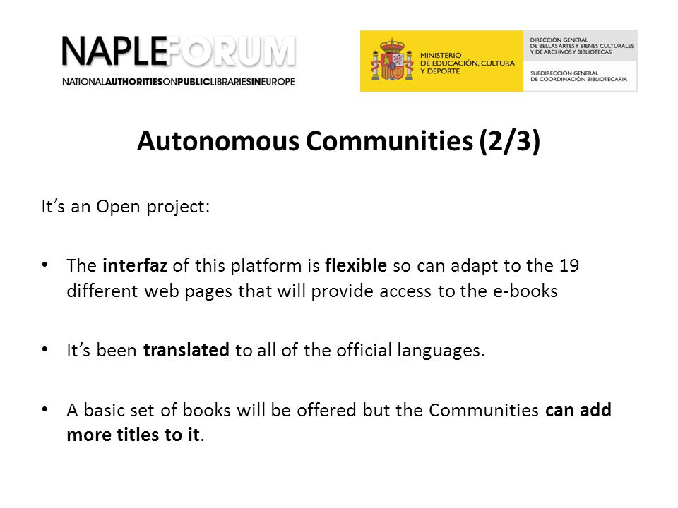 Autonomous Communities (2/3) It's an Open project: The interfaz of this platform is flexible so can adapt to the 19 different web pages that will prov