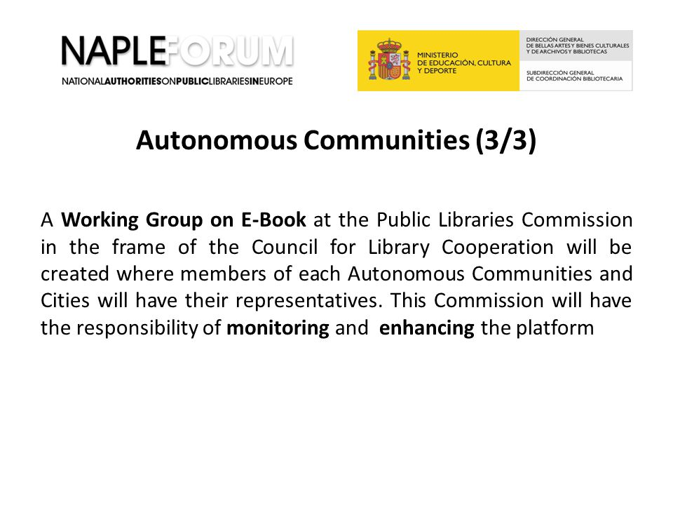 Autonomous Communities (3/3) A Working Group on E-Book at the Public Libraries Commission in the frame of the Council for Library Cooperation will be created where members of each Autonomous Communities and Cities will have their representatives.
