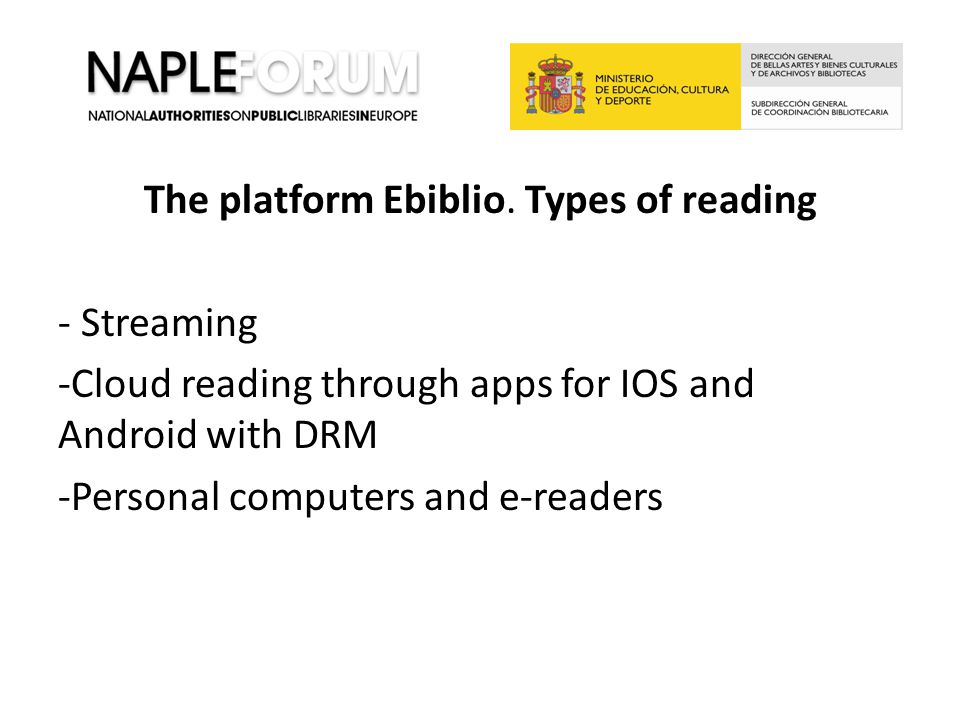 The platform Ebiblio. Types of reading - Streaming -Cloud reading through apps for IOS and Android with DRM -Personal computers and e-readers