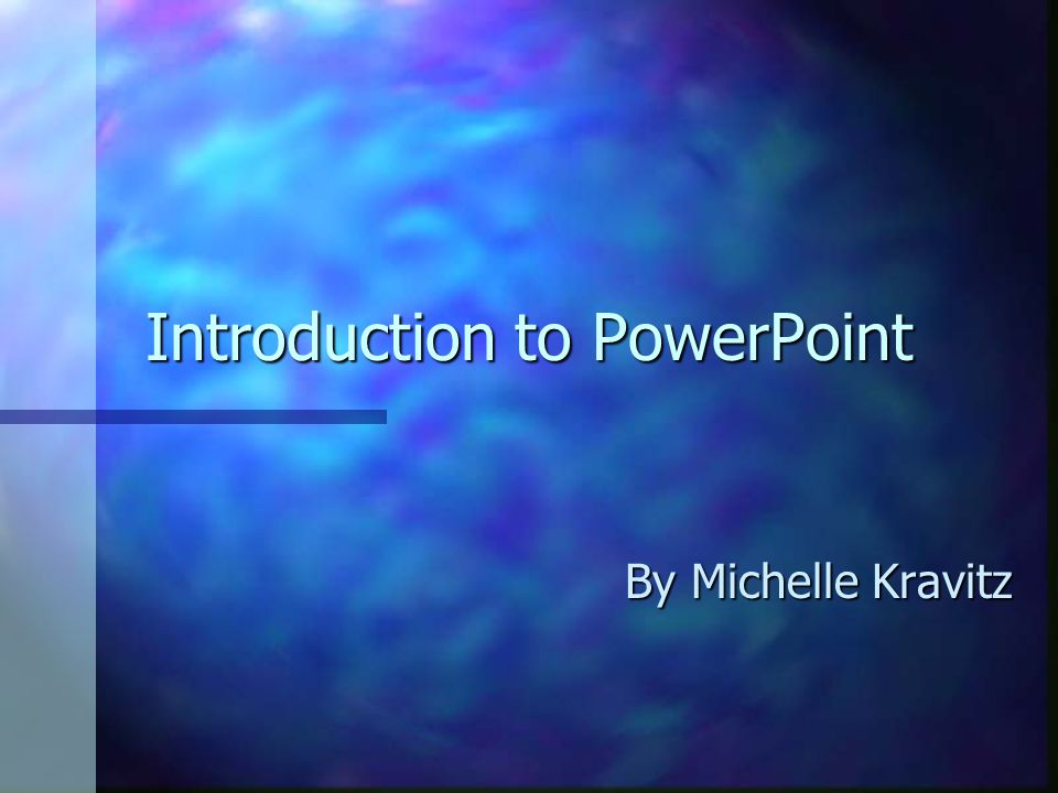 Introduction to PowerPoint By Michelle Kravitz