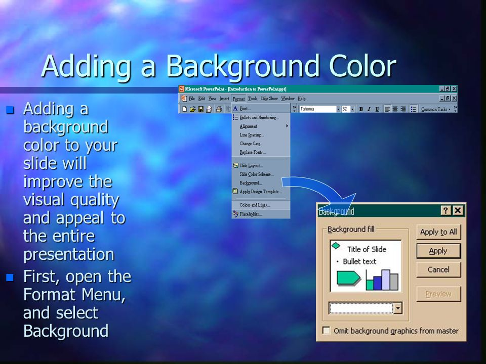 Adding a Background Color n Adding a background color to your slide will improve the visual quality and appeal to the entire presentation n First, ope