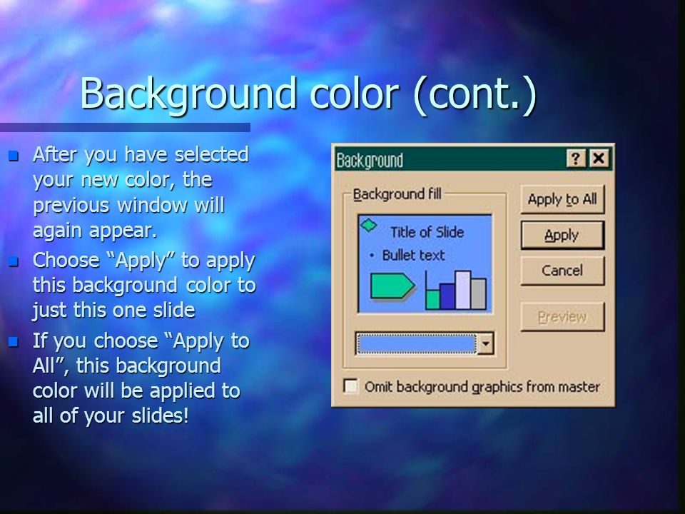 "Background color (cont.) n After you have selected your new color, the previous window will again appear. n Choose ""Apply"" to apply this background co"