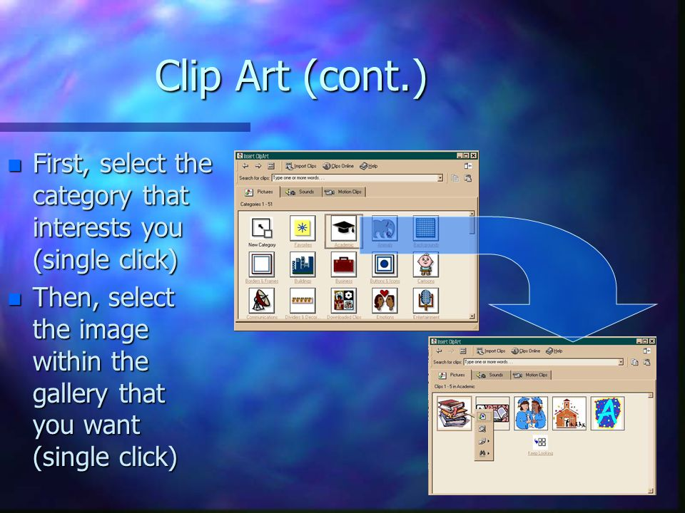 Clip Art (cont.) n First, select the category that interests you (single click) n Then, select the image within the gallery that you want (single clic