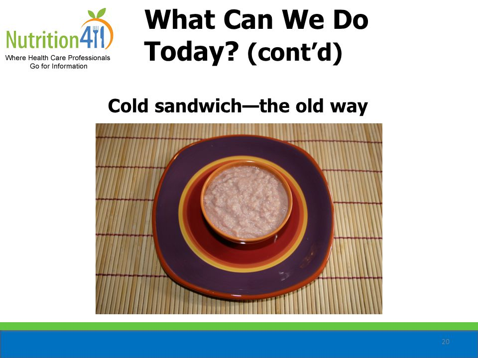 20 Cold sandwich—the old way What Can We Do Today (cont'd)