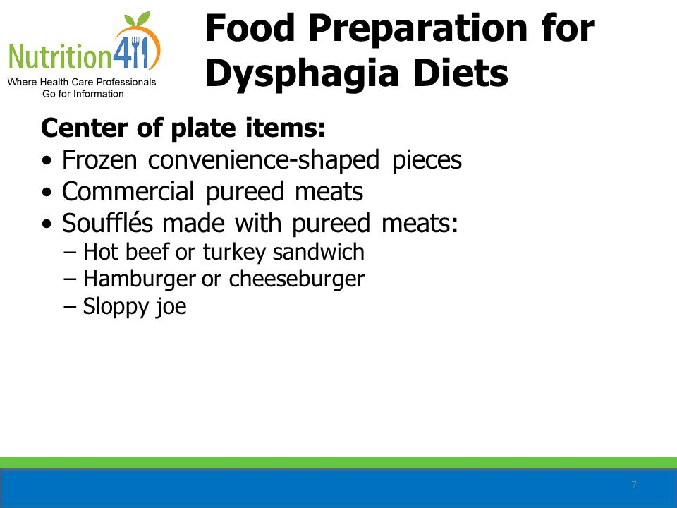8 Food Preparation for Dysphagia Diets (cont'd) Salads and desserts: Pureed tossed salad with cherry tomatoes (thicken tomato juice with commercial thickener and serve with a #100 scoop) Carrot salad Thickened pureed fruits